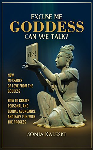 Book: Excuse Me Goddess Can We Talk? - New Messages of Love from the Goddess by Sonja Kaleski