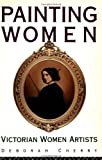 Front cover for the book Painting Women: Victorian Women Artists by Deborah Cherry