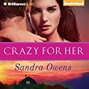 Crazy for Her: A K2 Team Novel, Book 1 Audiobook by Sandra Owens Narrated by Mikael Naramore, Amy McFadden