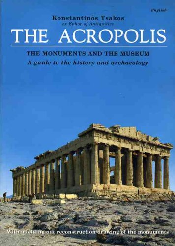 THE ACROPOLIS - the Monuments and the Museum - A Guide to the History and Archaeology