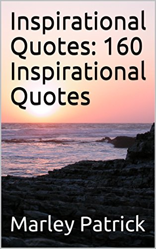 Inspirational Quotes: 160 Inspirational Quotes