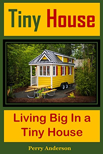Tiny House: Living Big In a Tiny House by [Anderson, Perry]