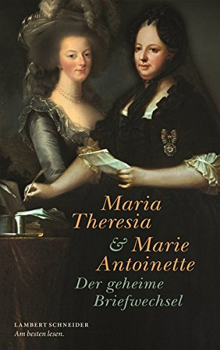 Maria Theresia und Marie Antoinette: Der geheime Briefwechsel