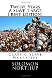 Twelve Years a Slave (Large Print Edition), Solomon Northup, 1491038527