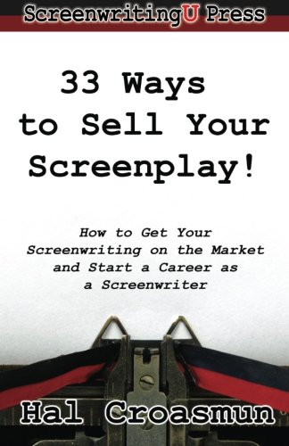 Download 33 Ways to Sell Your Screenplay!: How to Get Your Screenwriting on the Market and Start a Career as a Screenwriter PDF
