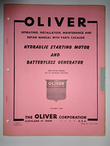 - Oliver Hydraulic Starting Motor and Batteryless Generator (for use on OC-12 Crawler Tractor) Parts Catalog and Operating, Installation, Maintenance, Repair Manual 10/56