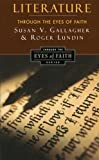 Literature Through the Eyes of Faith, Roger Lundin and Susan V. Gallagher, 0060653183