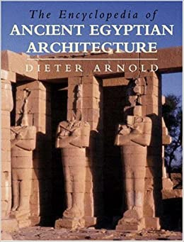 Amazon Com The Encyclopedia Of Ancient Egyptian Architecture