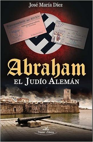 Abraham el judío alemán (Spanish Edition): José María Díez Lobato: 9788490111352: Amazon.com: Books