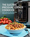 The Electric Pressure Cooker Cookbook: Easy & Healthy Mediterranean Pressure Cooker Recipes - Quick, Delicious, and Time-Saving Recipes for Electric Pressure Cookers (incl. Detox Smoothies)