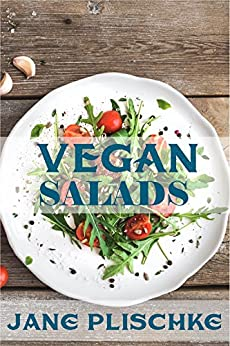Vegan Salads: Over 50 Vegan Quick & Easy Gluten Free Low Cholesterol Whole Foods Recipes full of Antioxidants & Phytochemicals by [Plischke, Jane]