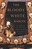 The Bloody White Baron, James Palmer, 0465014488