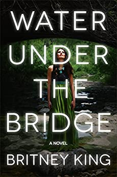 Water Under The Bridge: A Chilling Psychological Thriller (The Water Trilogy Book 1) by [King, Britney]