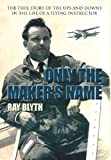 Only the Maker's Name, Ray Blyth, 1905553927