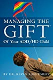 Managing the Gift of Your ADD/ADHD Child, Kevin Ross Emery, 1890405108