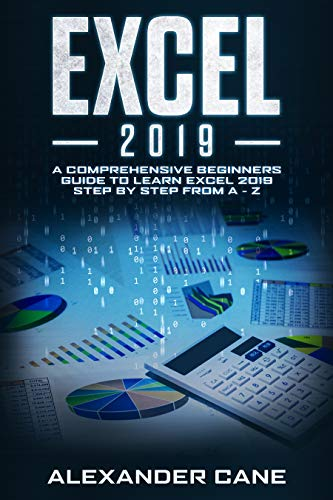 EXCEL 2019: A Comprehensive Beginners Guide to Learn Excel 2019 Step by Step from A...