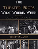 The What, Where, When of Theatre Props, James, Thurston, 0887349358