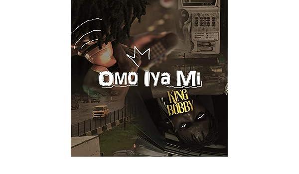 Omo Iya Mi by King Bobby on Amazon Music - Amazon com