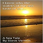 I Know Why the Waters of the Sea Taste of Salt: Steve Vernon's Sea Tales, Book 3 | Steve Vernon