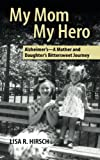 img - for My Mom My Hero: Alzheimer's-A mother and daughter's bittersweet journey book / textbook / text book