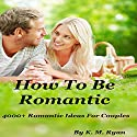 How to Be Romantic Audiobook by K. M. Ryan Narrated by Daniel Galvez II