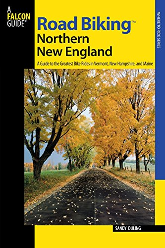 Road BikingTM Northern New England: A Guide To The Greatest Bike Rides In Vermont, New Hampshire, And Maine (Road Biking Series) (Best Bike Rides In Maine)