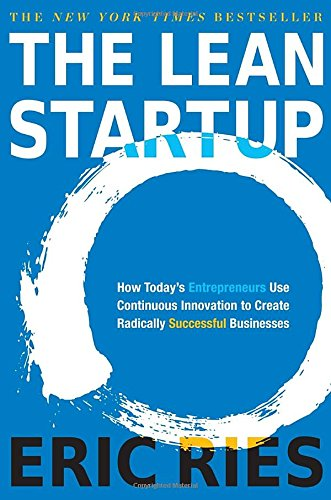 The Lean Startup  How Todays Entrepreneurs Use Continuous Innovation To Create Radically Successful Businesses
