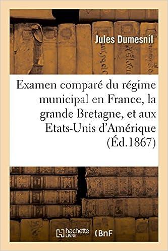 Livre gratuits Examen comparé du régime municipal en France, dans la grande Bretagne, et aux Etats-Unis d'Amérique epub pdf