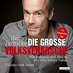 Die große Volksverarsche: Wie Industrie und Medien uns zum Narren halten: Ein Konsumenten-Navi | Hannes Jaenicke