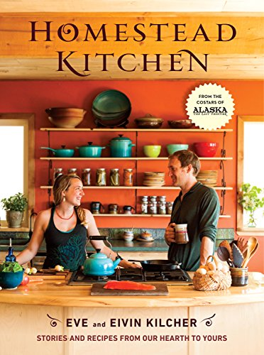 Homestead Kitchen: Stories And Recipes From Our Hearth To Yours By  [Kilcher, Eivin