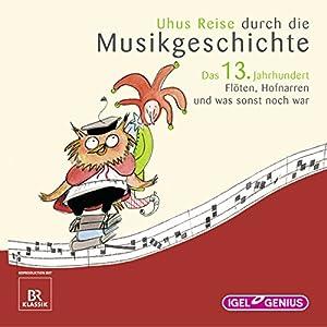 Uhus Reise durch die Musikgeschichte - Das 13. Jahrhundert Hörspiel