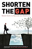 Shorten The Gap - Short Cuts To Success And Happiness