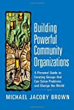 Building Powerful Community Organizations, Michael Jacoby Brown, 0977151808