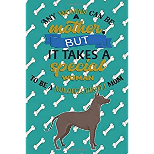 Any Woman Can Be A Mother, But It Takes A Special Woman To Be A Xoloitzcuintli Mom: Journal Composition Notebook for Dog and Puppy Lovers 11