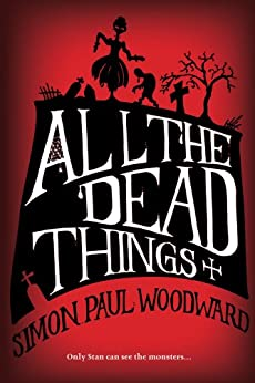 All The Dead Things (The Deathlings Chronicles Book 1) by [Woodward, Simon Paul]