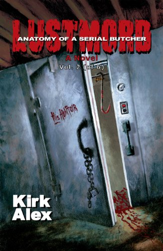 Book: Lustmord - Anatomy of a Serial Butcher Vol. 2 (of 6) by Kirk Alex
