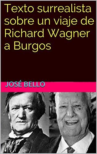 Descargar Libro Texto Surrealista Sobre Un Viaje De Richard Wagner A Burgos José Bello