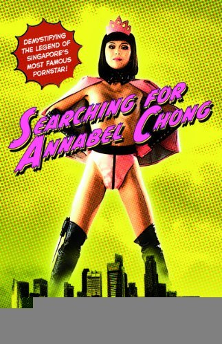 Searching for Annabel Chong: Demystifying the Legend of Singapore's Most Famous Pornstar! [Paperback] [2012] (Author) Gerrie Lim