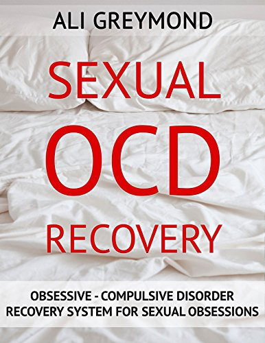Sexual OCD Recovery: Obsessive - Compulsive Disorder Recovery System For Sexual (Sexual Systems)