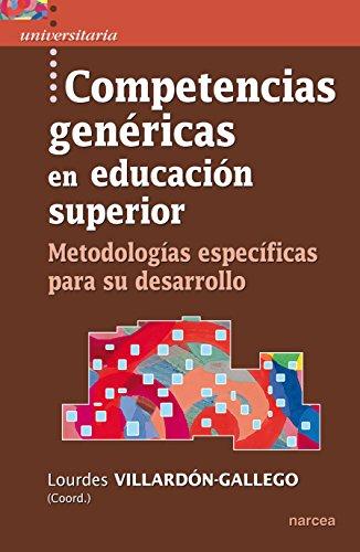 Competencias genéricas en educación superior: Metodologías específicas para su desarrollo (Universitaria nº 40) (Spanish Edition)