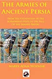 Armies of Ancient Persia: From the Founding of the Achaemenid State to the Fall of the Sasanid Empire