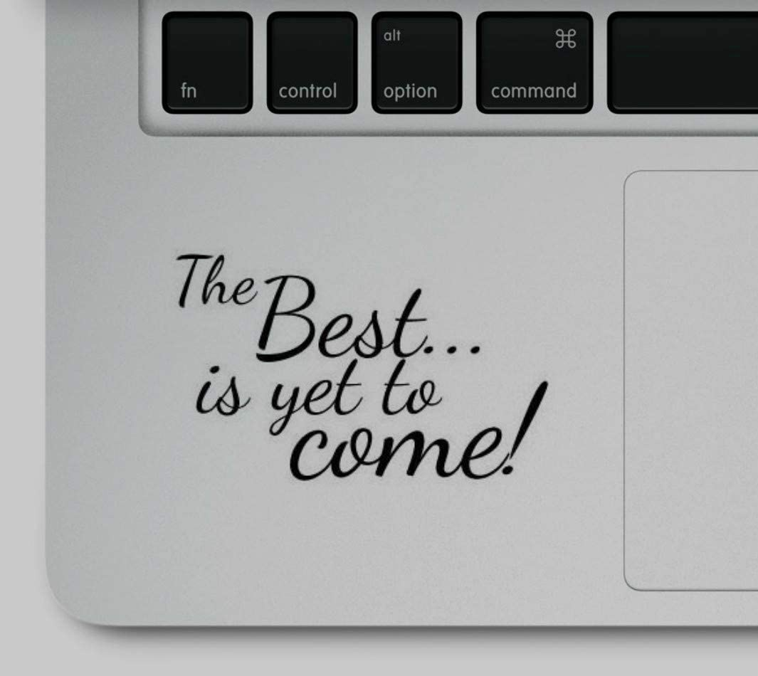 The Best is Yet to Come Motivational Printed Sticker Decal for Mugs or Laptop Compatible with All MacBook Pro, Retina and Air Models