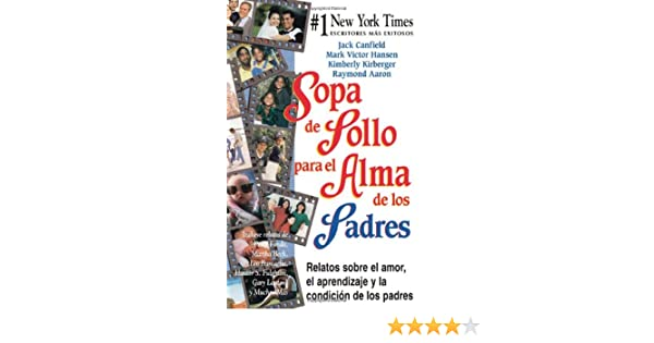 Sopa de Pollo para el Alma de los Padres: Relatos sobre el amor, el aprendizaje y la condicion de los padres (Chicken Soup for the Soul) (Spanish Edition): ...