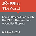 Korean Baseball Can Teach the MLB a Thing or Two About Bat Flipping |  The World staff