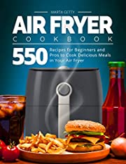 Air Fryer Cookbook: 550 Recipes for Beginners and Pros to Cook Delicious Meals in Your Air Fryer