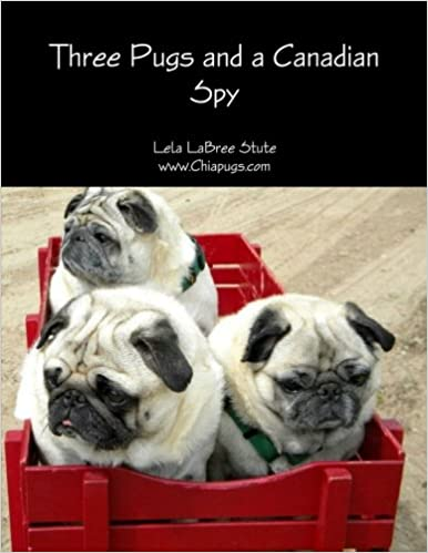 Book Three Pugs and a Canadian Spy