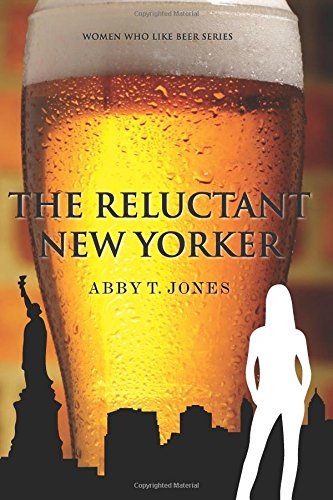 The Reluctant New Yorker (Women Who Like Beer Series) (Volume 1)
