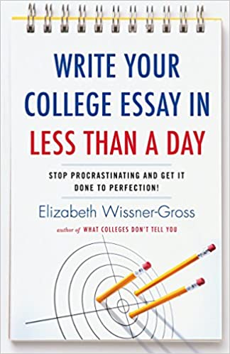 write your college essay in less than a day stop procrastinating  write your college essay in less than a day stop procrastinating and get  it done to perfection elizabeth wissnergross  amazoncom  books