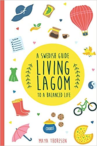 Living Lagom: A Swedish Guide to a Balanced Life: Amazon.es: Maya Thoresen: Libros en idiomas extranjeros