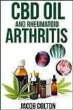 CBD Oil And Rheumatoid Arthritis: The Ultimate Guide To Hemp Oil, Cbd Oil, And Cannabidiol For Rheumatoid Arthritis